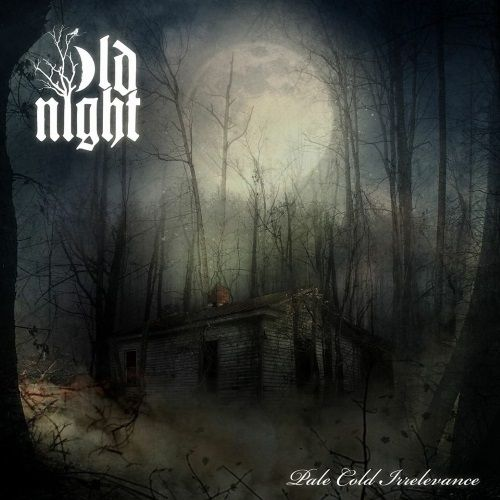 OLD NIGHT - Pale Cold Irrelevance