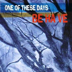 BEHAVE - One of These days