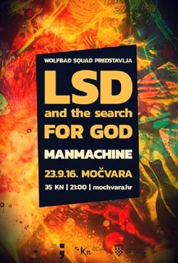 LSD AND THE SEARCH FOR GOD + MANMACHINE u Močvari 23.09.2016.