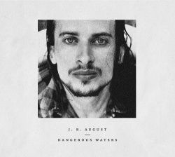 J.R. AUGUST - Dangerous Waters