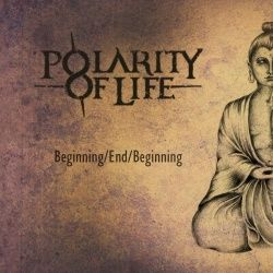 POLARITY OF LIFE - Beginning/End/Beginning