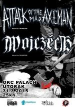 WOJCZECH + ATTACK OF THE MAD AXEMAN + u OKC Palach 31.03.2015.