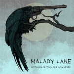 MALADY LANE - Nothing Is Too Far Anymore
